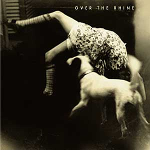 Over The Rhine Good Dog Bad Dog CD Cover